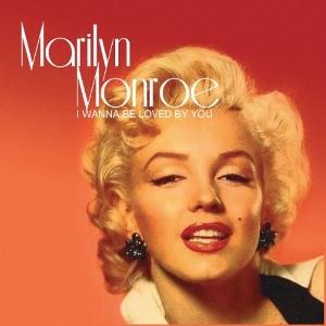 Marilyn Monroe I Wanna Be Loved By You (Marilyn Monroe)